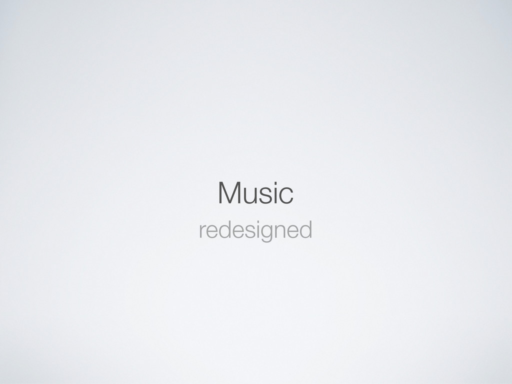 Music redesigned