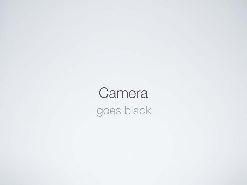 Camera goes black