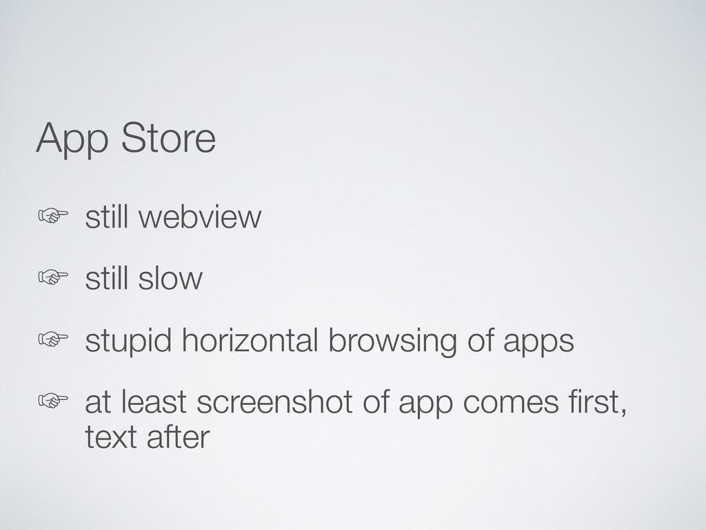 App Store ' still webview ' still slow ' stupid...