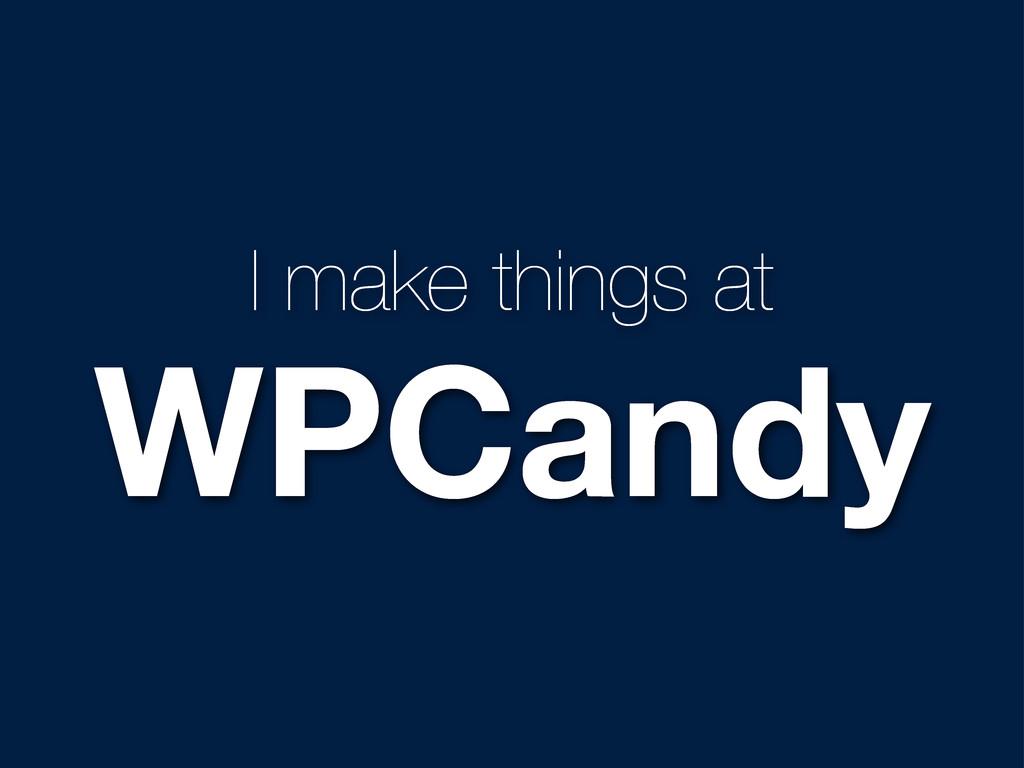 I make things at WPCandy
