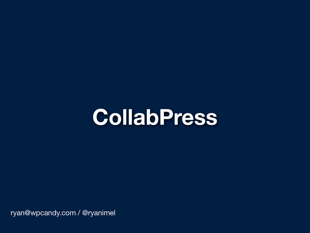 CollabPress ryan@wpcandy.com / @ryanimel