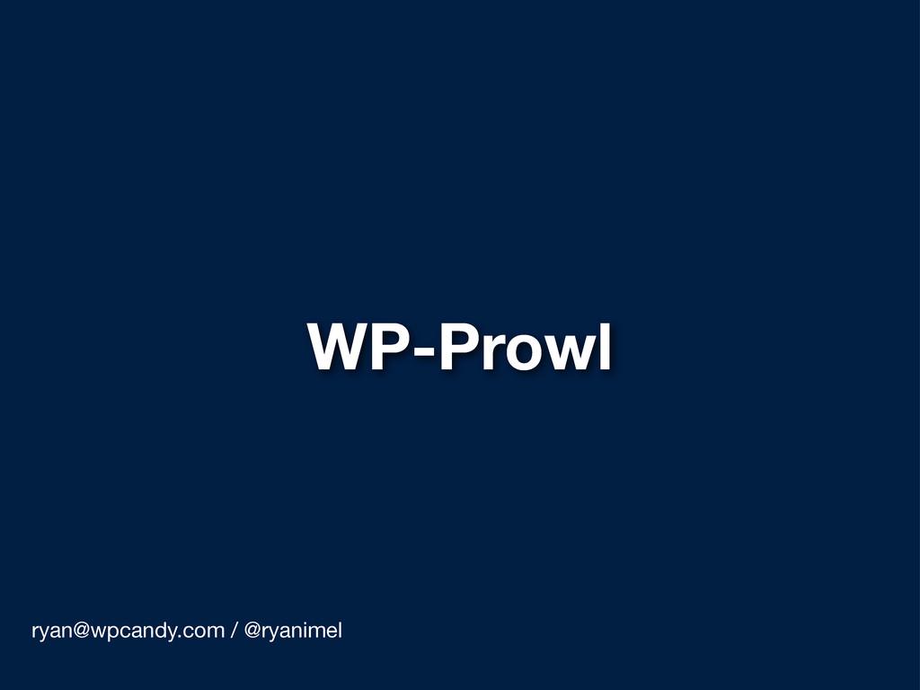 WP-Prowl ryan@wpcandy.com / @ryanimel