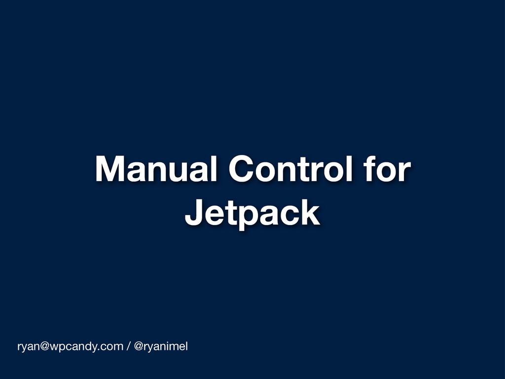 Manual Control for Jetpack ryan@wpcandy.com / @...