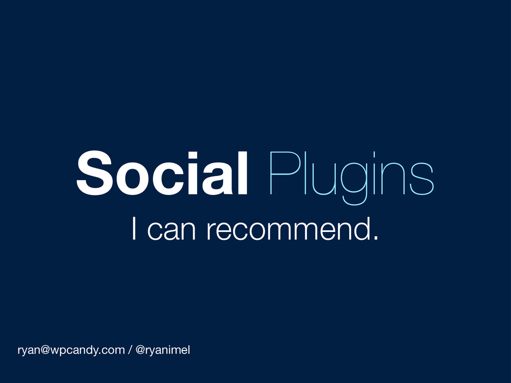 ryan@wpcandy.com / @ryanimel Social Plugins I c...