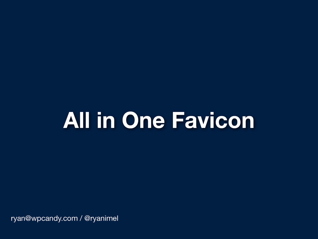 All in One Favicon ryan@wpcandy.com / @ryanimel