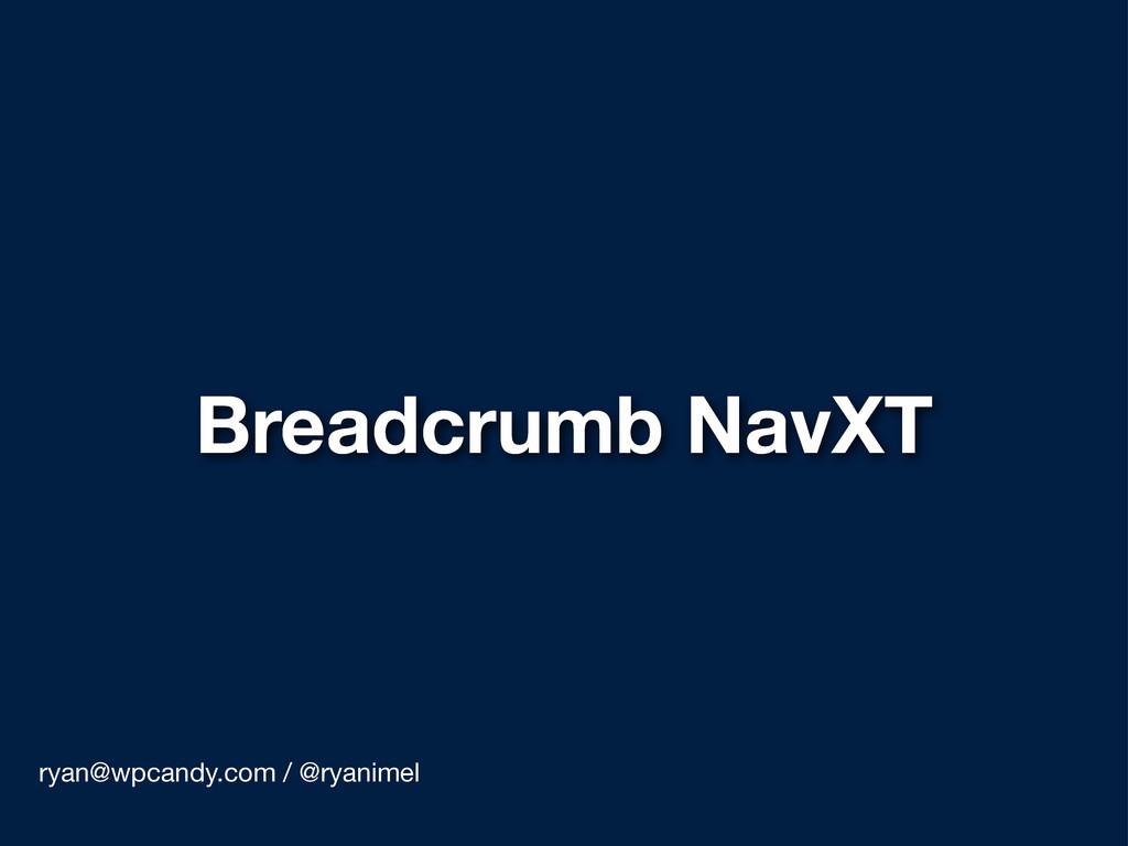 Breadcrumb NavXT ryan@wpcandy.com / @ryanimel