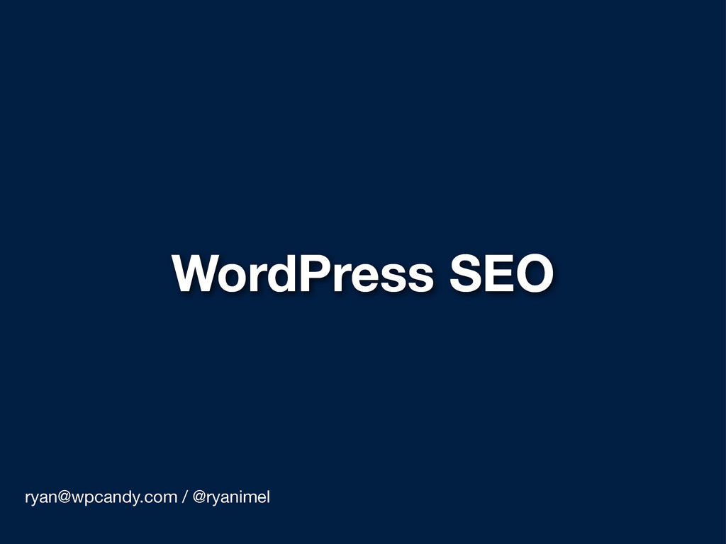 WordPress SEO ryan@wpcandy.com / @ryanimel