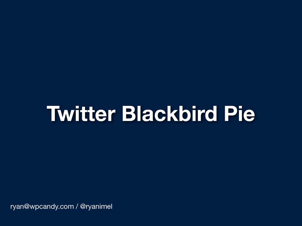 Twitter Blackbird Pie ryan@wpcandy.com / @ryani...