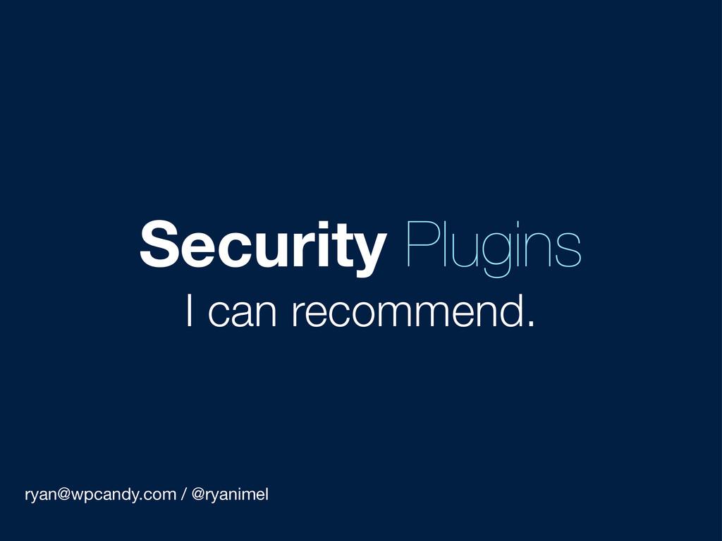 ryan@wpcandy.com / @ryanimel Security Plugins I...