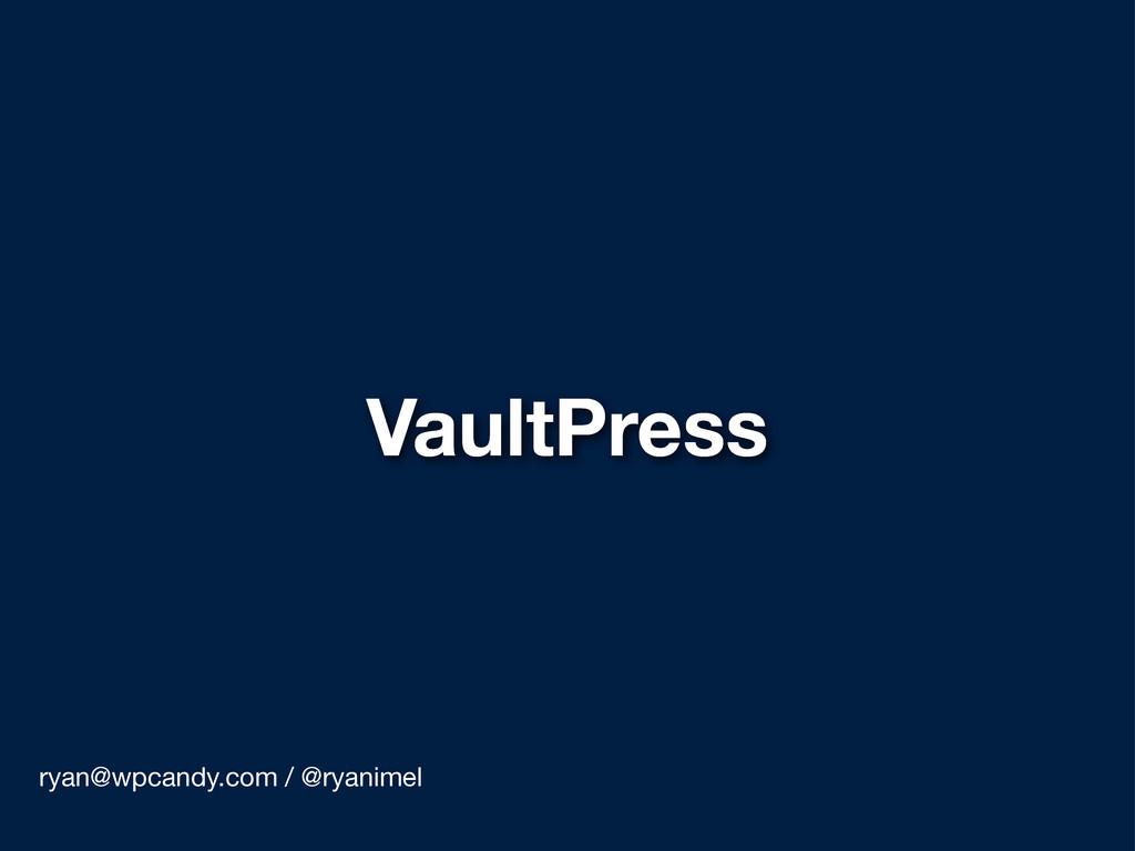 VaultPress ryan@wpcandy.com / @ryanimel