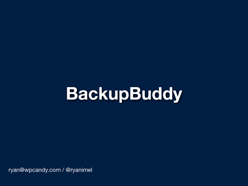 BackupBuddy ryan@wpcandy.com / @ryanimel
