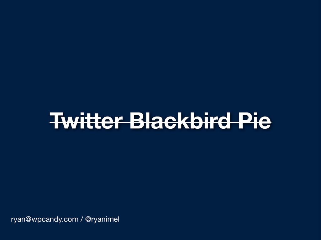 ryan@wpcandy.com / @ryanimel Twitter Blackbird ...