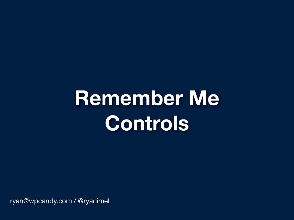 Remember Me Controls ryan@wpcandy.com / @ryanim...