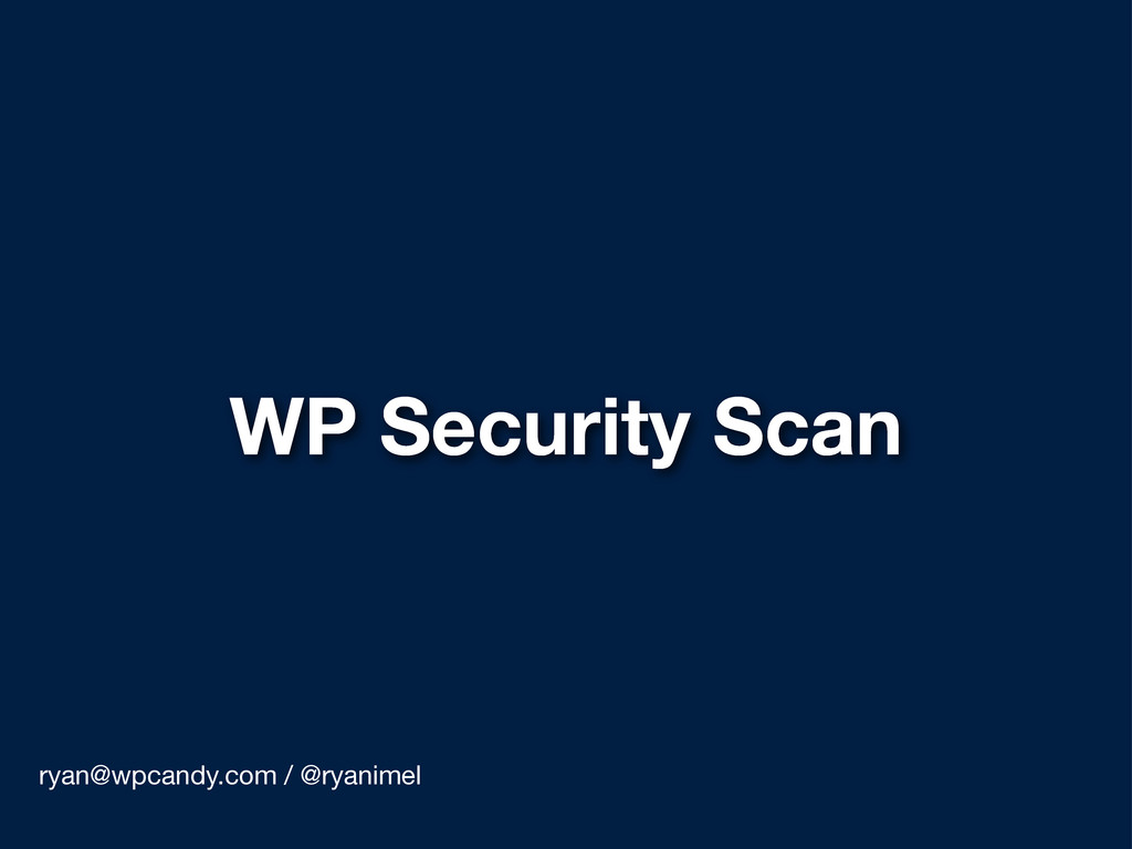 WP Security Scan ryan@wpcandy.com / @ryanimel