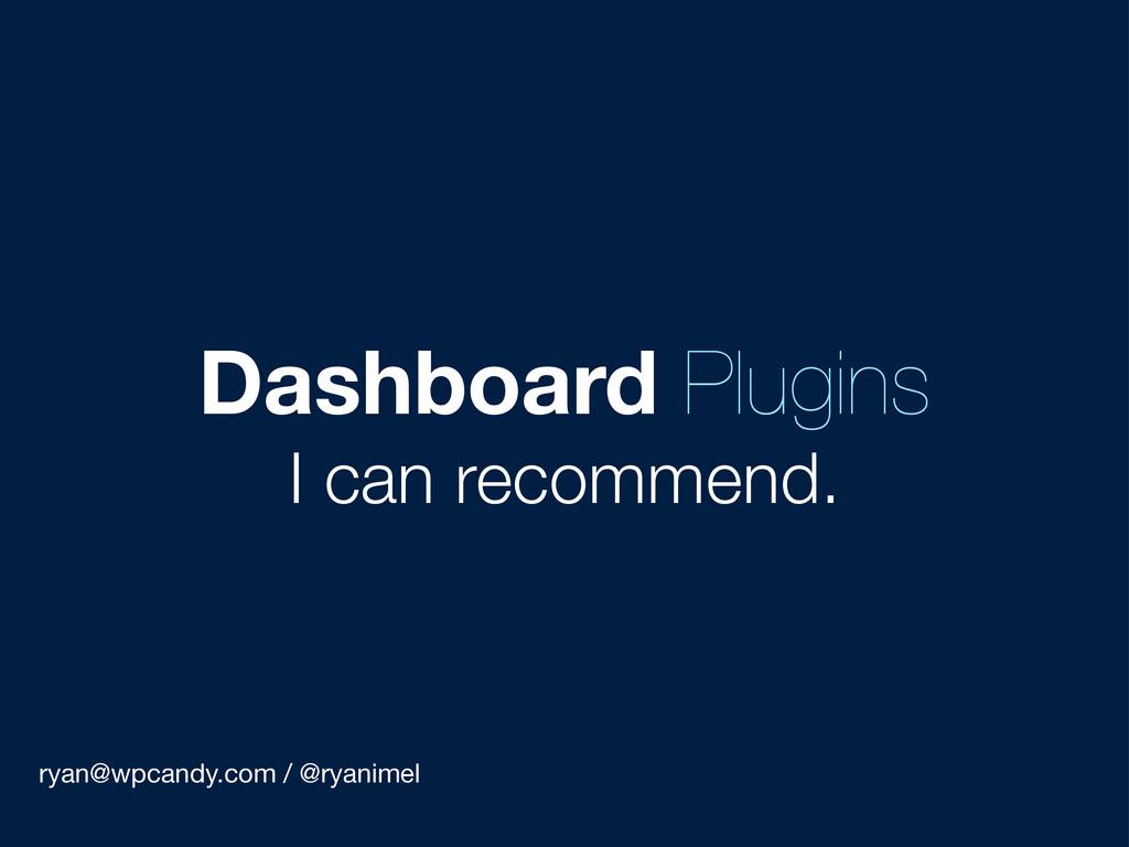ryan@wpcandy.com / @ryanimel Dashboard Plugins ...