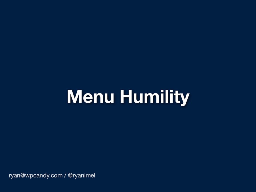 Menu Humility ryan@wpcandy.com / @ryanimel