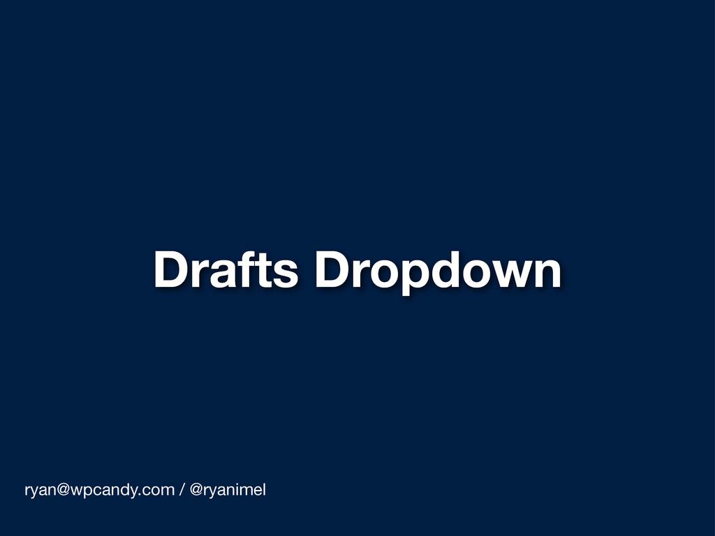 Drafts Dropdown ryan@wpcandy.com / @ryanimel
