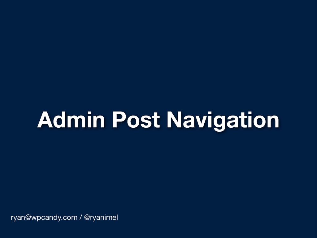 Admin Post Navigation ryan@wpcandy.com / @ryani...