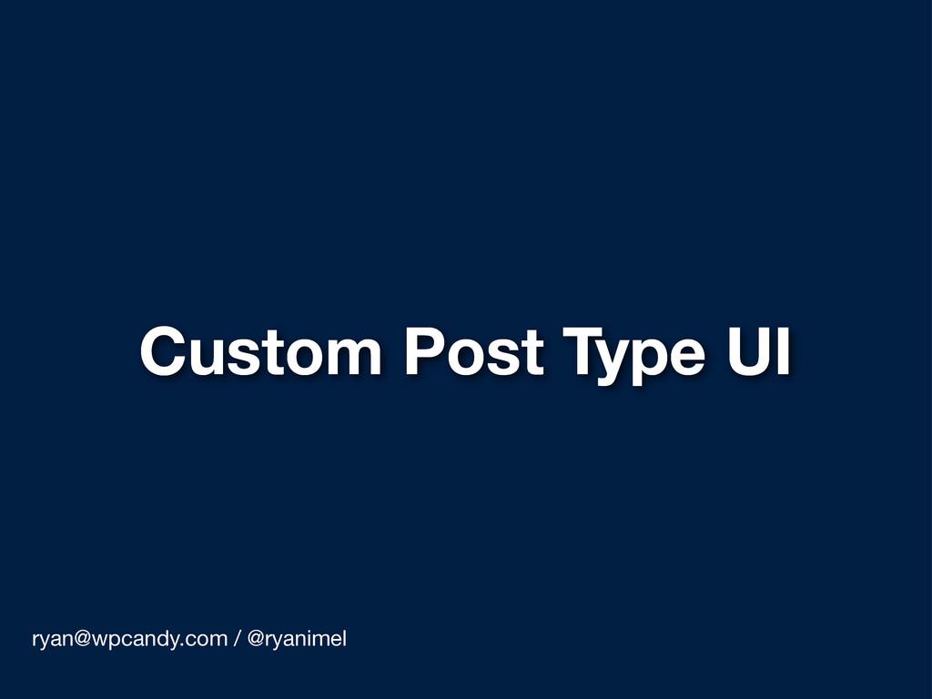 Custom Post Type UI ryan@wpcandy.com / @ryanimel