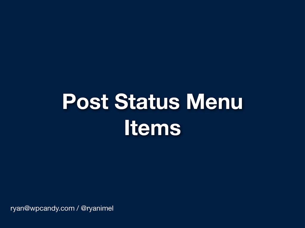 Post Status Menu Items ryan@wpcandy.com / @ryan...