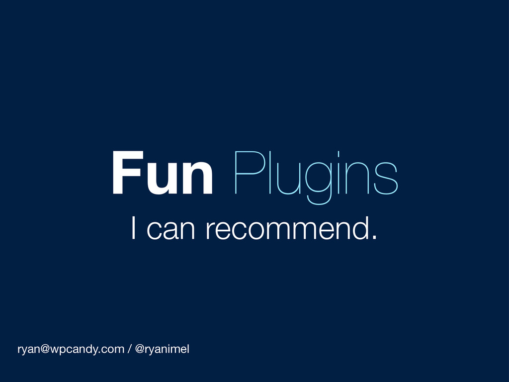 ryan@wpcandy.com / @ryanimel Fun Plugins I can ...