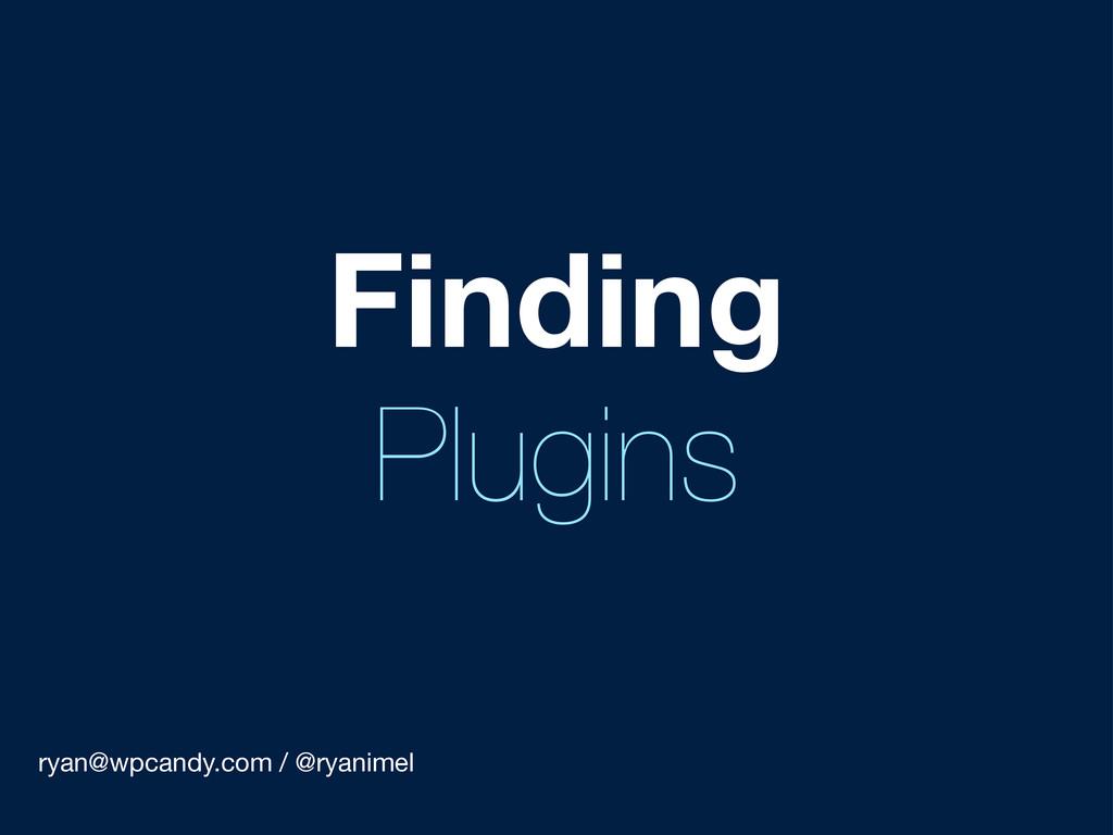 ryan@wpcandy.com / @ryanimel Finding Plugins