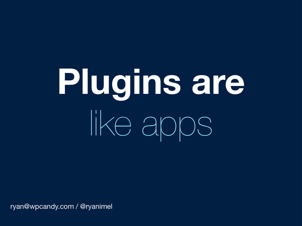 ryan@wpcandy.com / @ryanimel Plugins are like a...