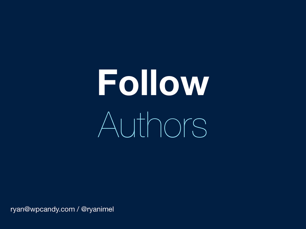 ryan@wpcandy.com / @ryanimel Follow Authors