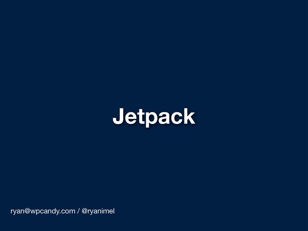 Jetpack ryan@wpcandy.com / @ryanimel