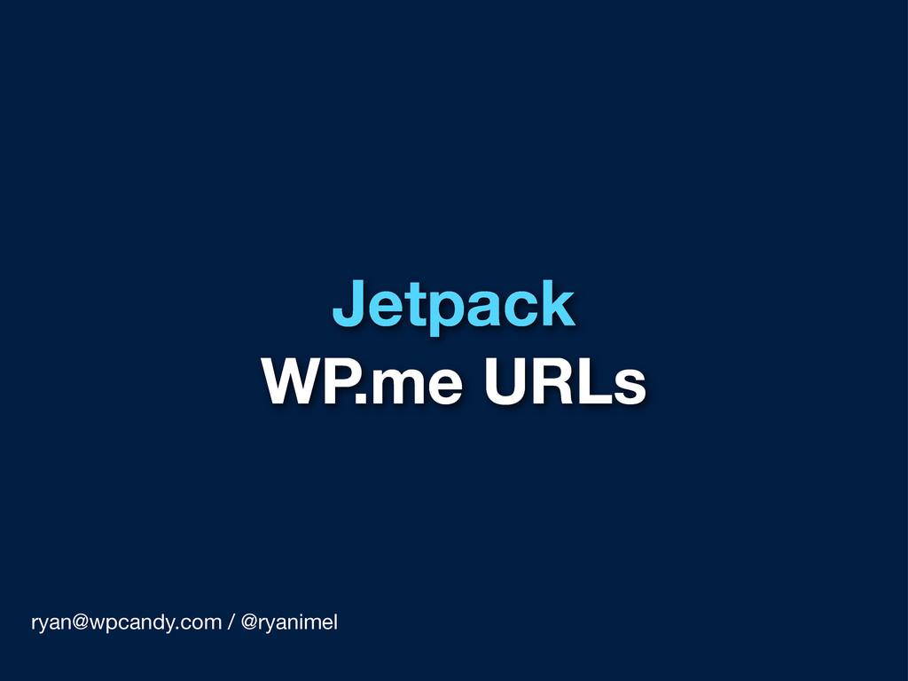 Jetpack WP.me URLs ryan@wpcandy.com / @ryanimel