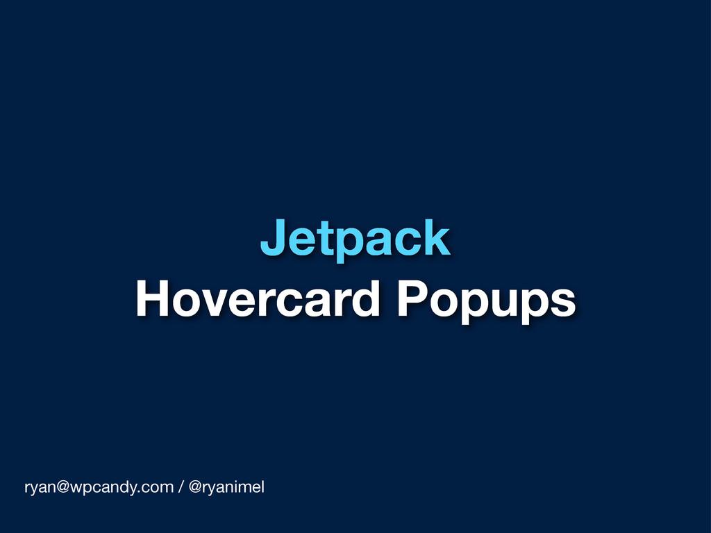 Jetpack Hovercard Popups ryan@wpcandy.com / @ry...