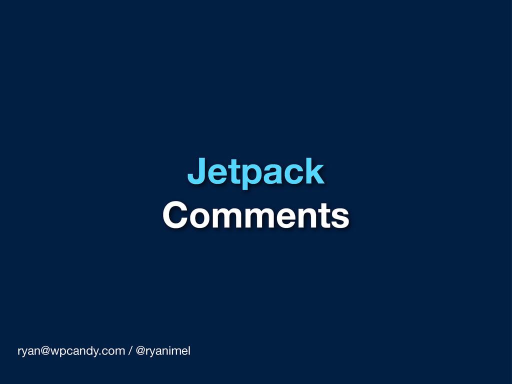 Jetpack Comments ryan@wpcandy.com / @ryanimel