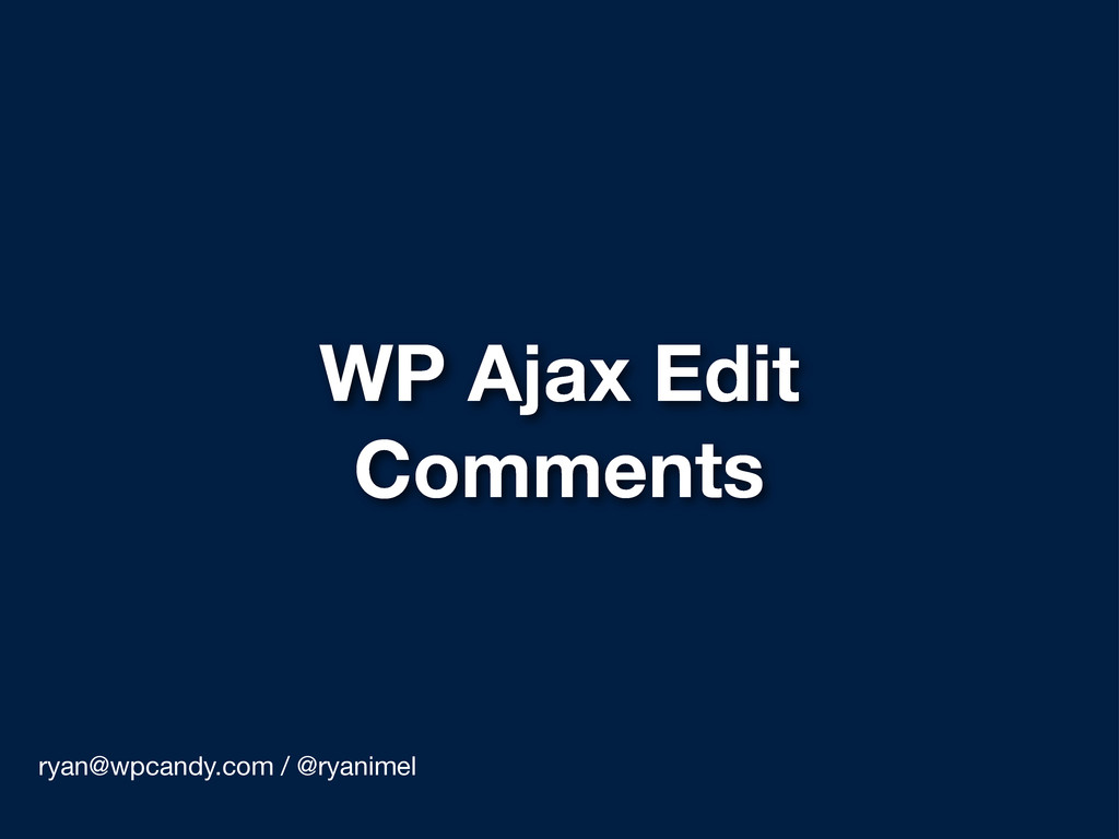 WP Ajax Edit Comments ryan@wpcandy.com / @ryani...