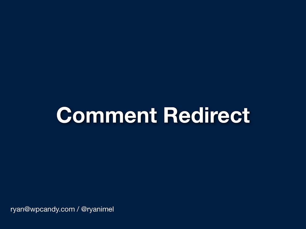 Comment Redirect ryan@wpcandy.com / @ryanimel