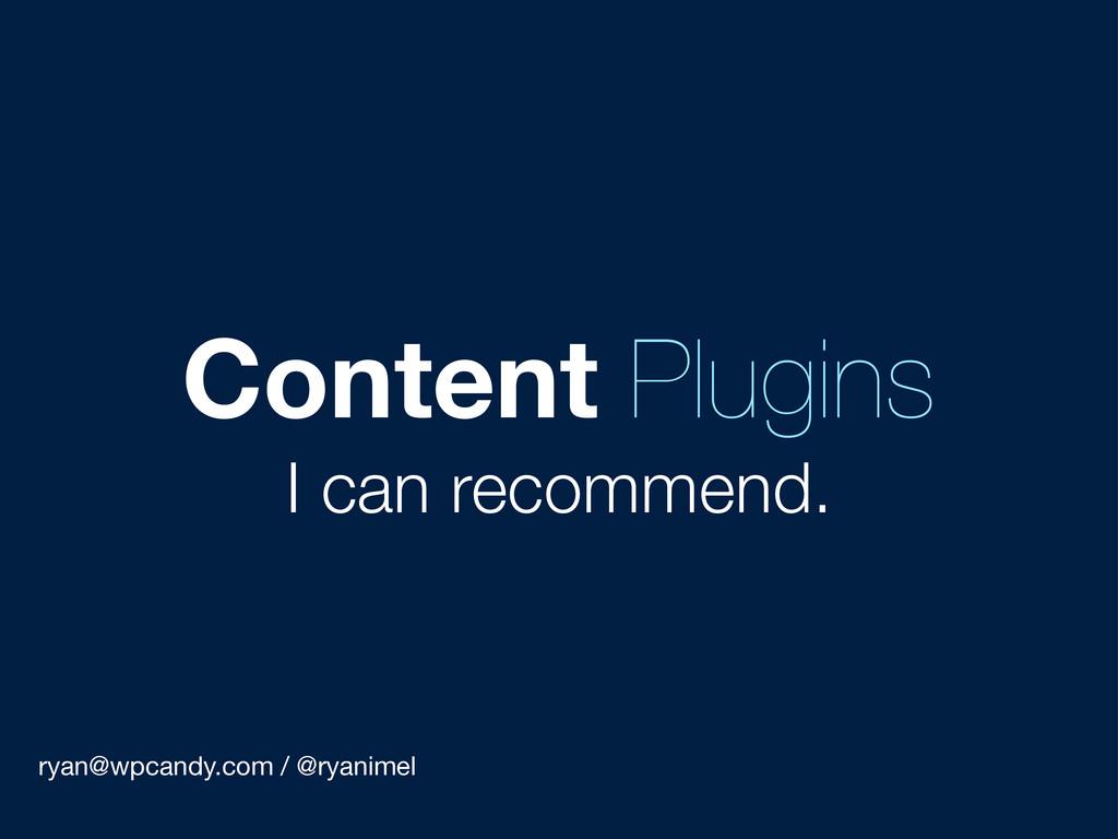 ryan@wpcandy.com / @ryanimel Content Plugins I ...