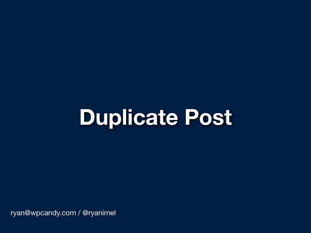 Duplicate Post ryan@wpcandy.com / @ryanimel