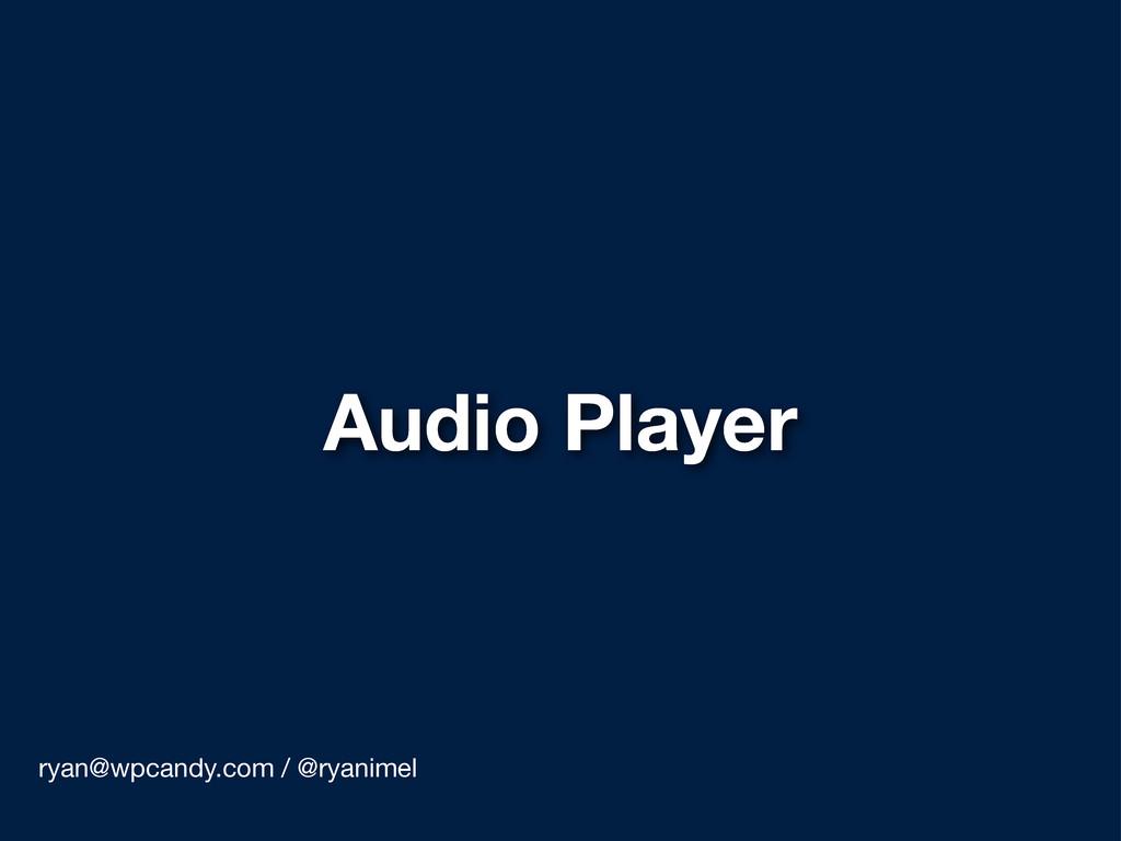 Audio Player ryan@wpcandy.com / @ryanimel