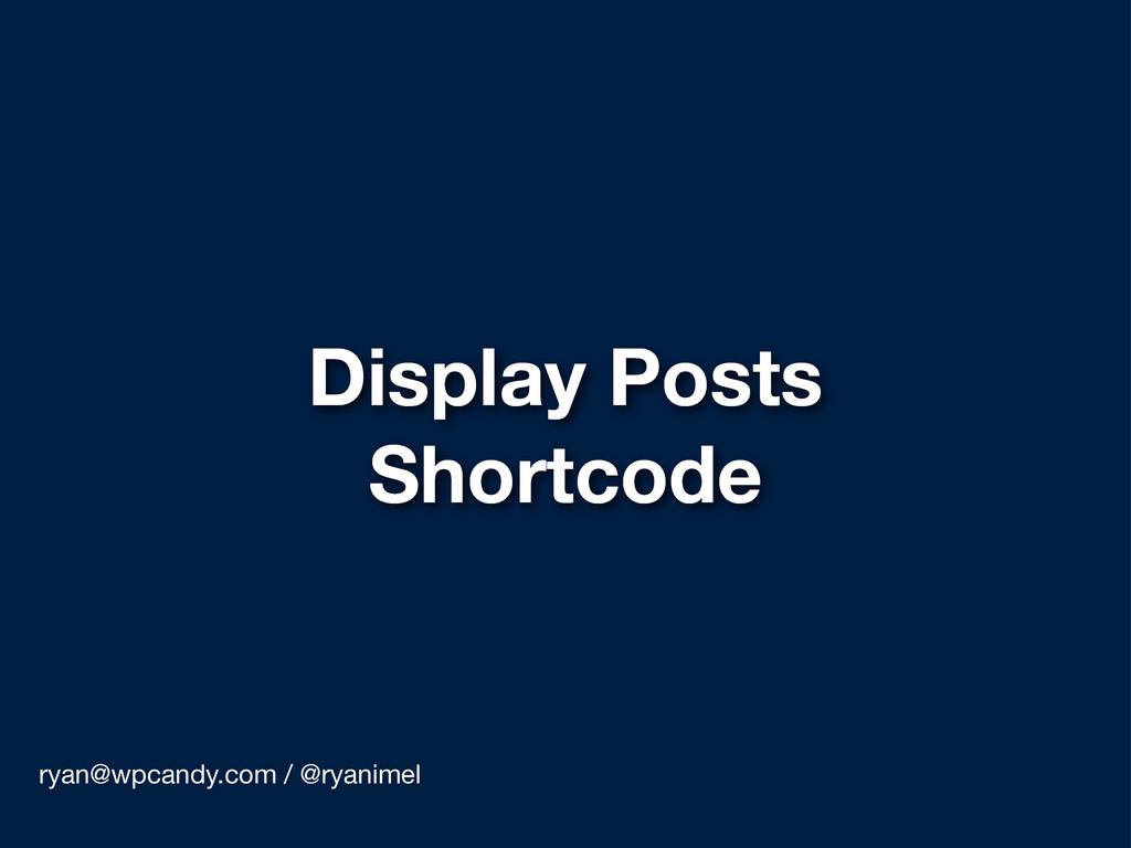 Display Posts Shortcode ryan@wpcandy.com / @rya...