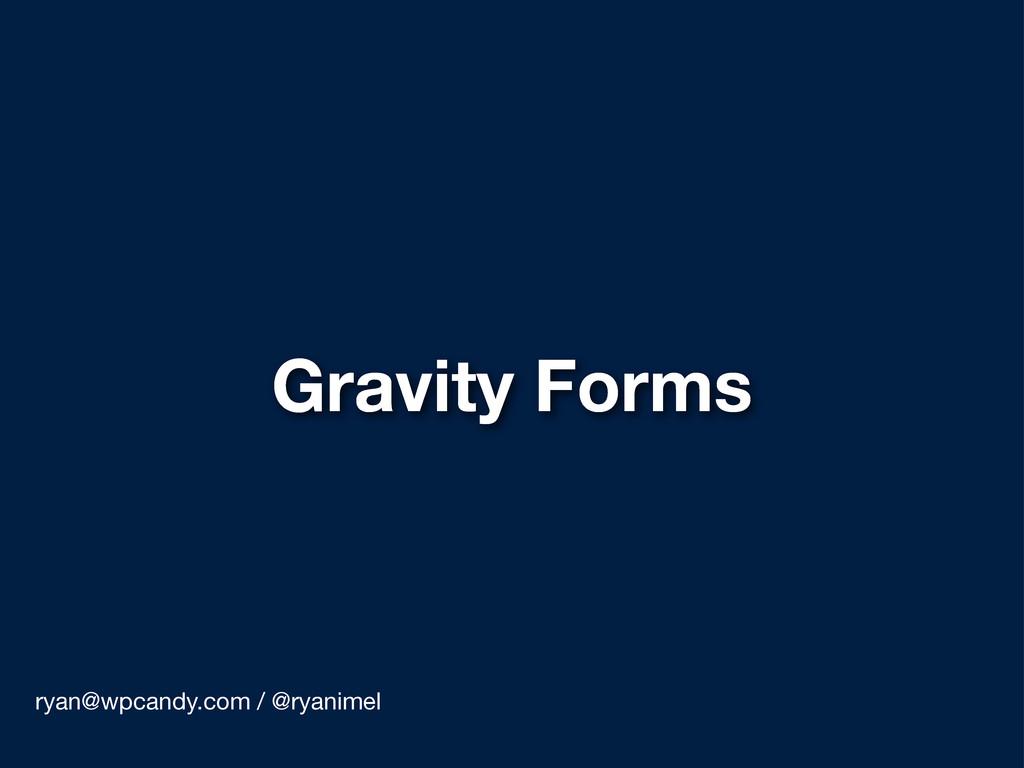 Gravity Forms ryan@wpcandy.com / @ryanimel