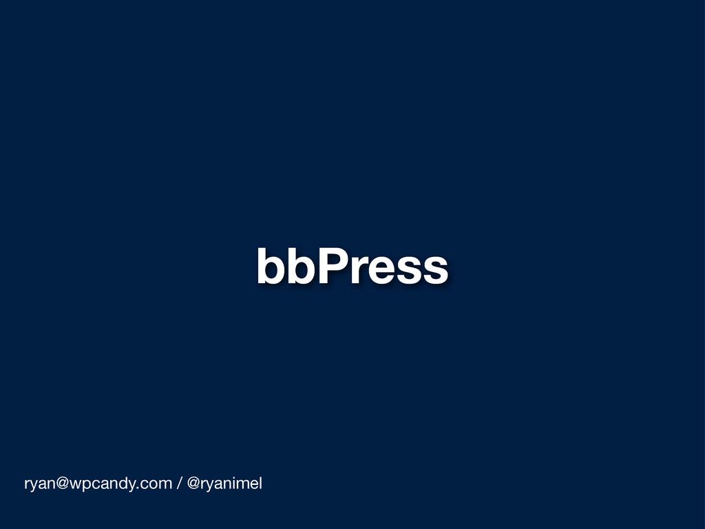 bbPress ryan@wpcandy.com / @ryanimel