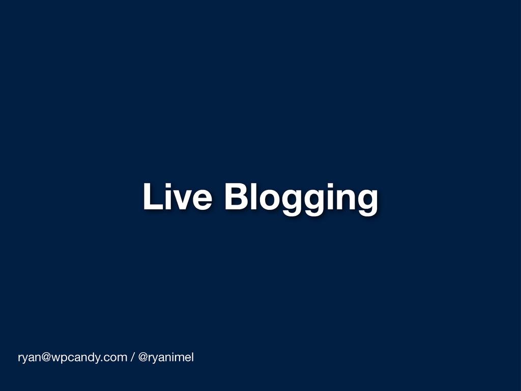 Live Blogging ryan@wpcandy.com / @ryanimel