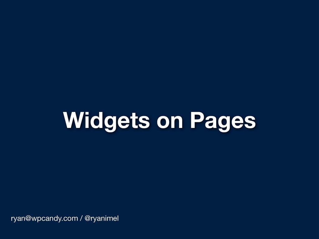 Widgets on Pages ryan@wpcandy.com / @ryanimel