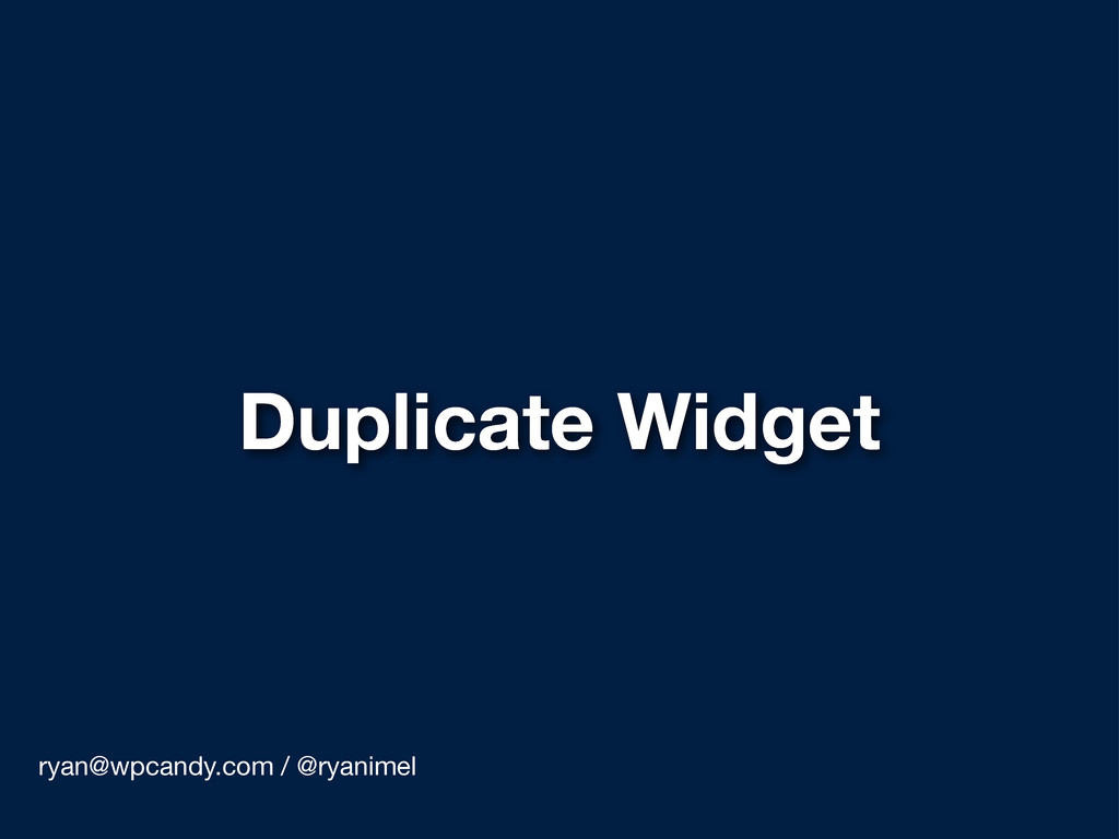Duplicate Widget ryan@wpcandy.com / @ryanimel