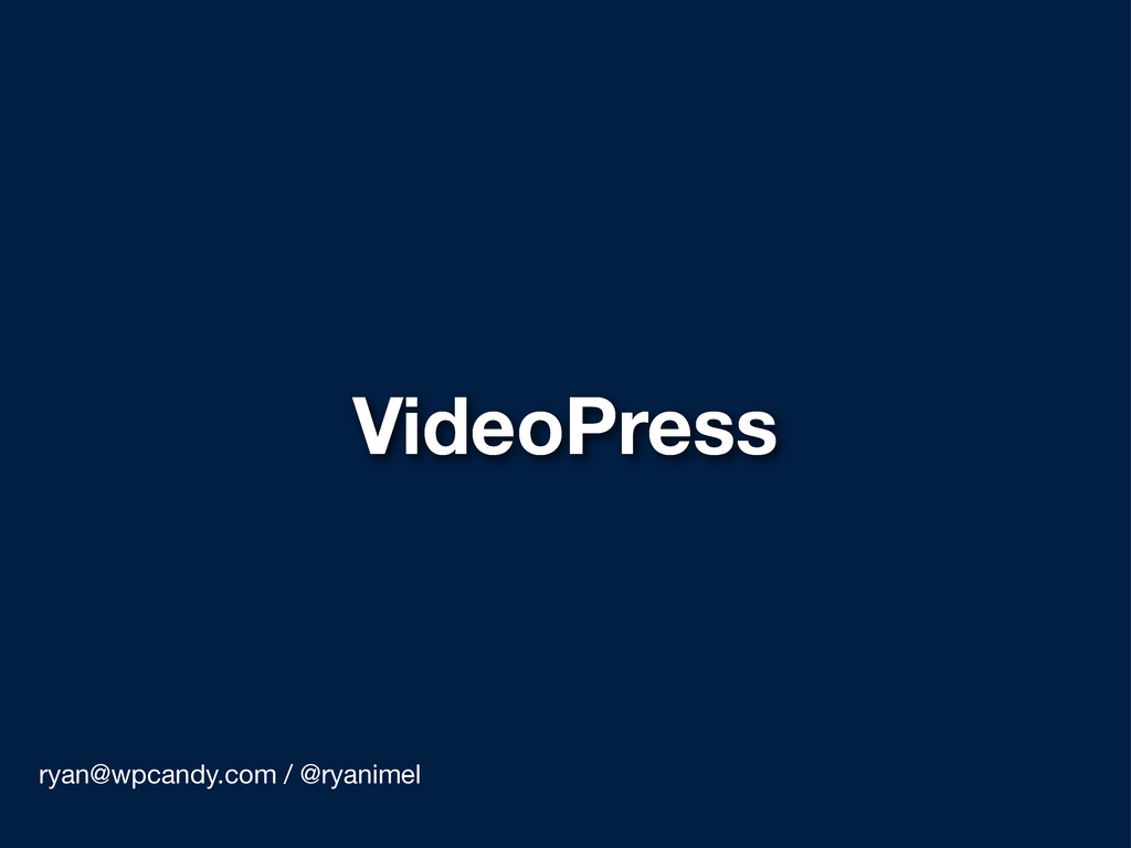 VideoPress ryan@wpcandy.com / @ryanimel