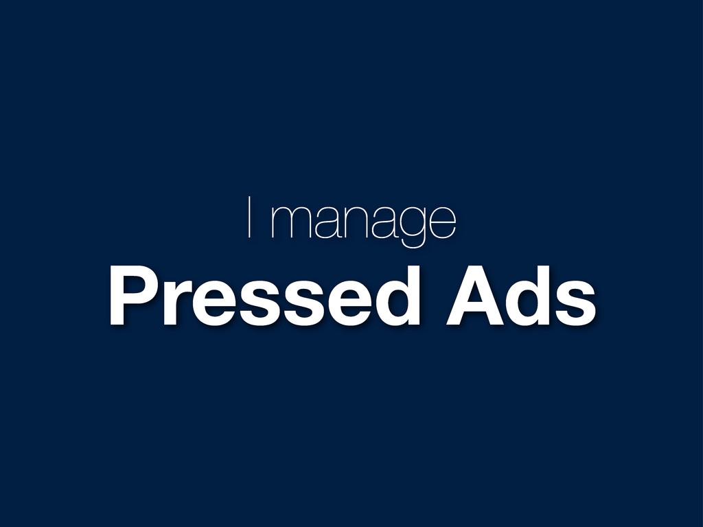 I manage Pressed Ads