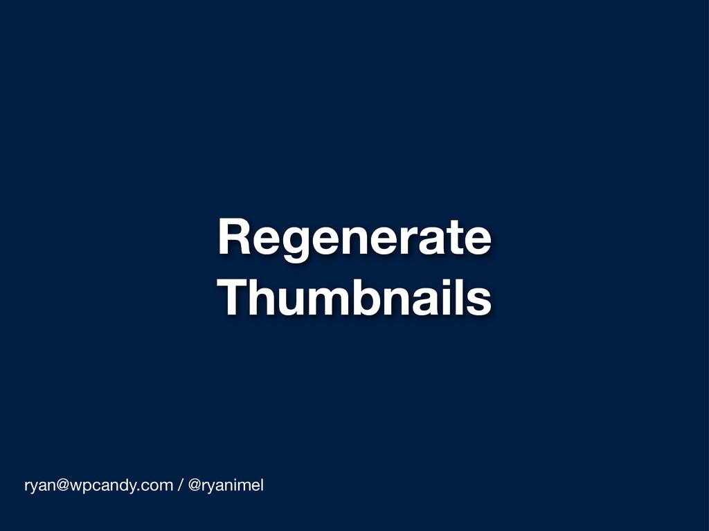 Regenerate Thumbnails ryan@wpcandy.com / @ryani...