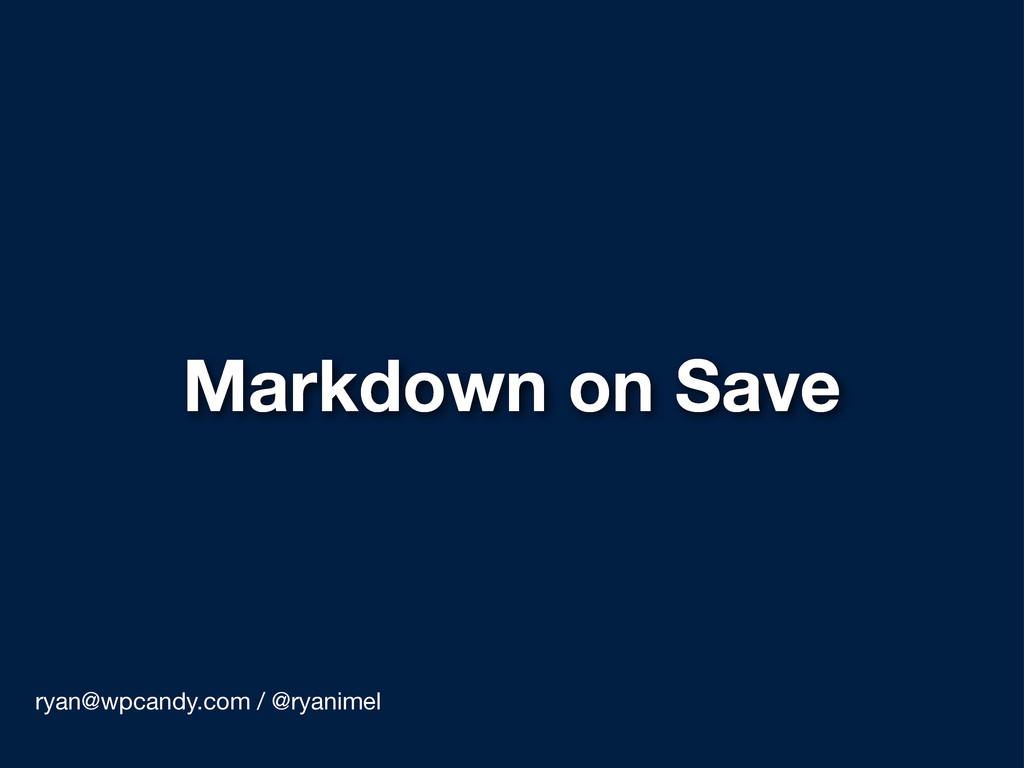 Markdown on Save ryan@wpcandy.com / @ryanimel
