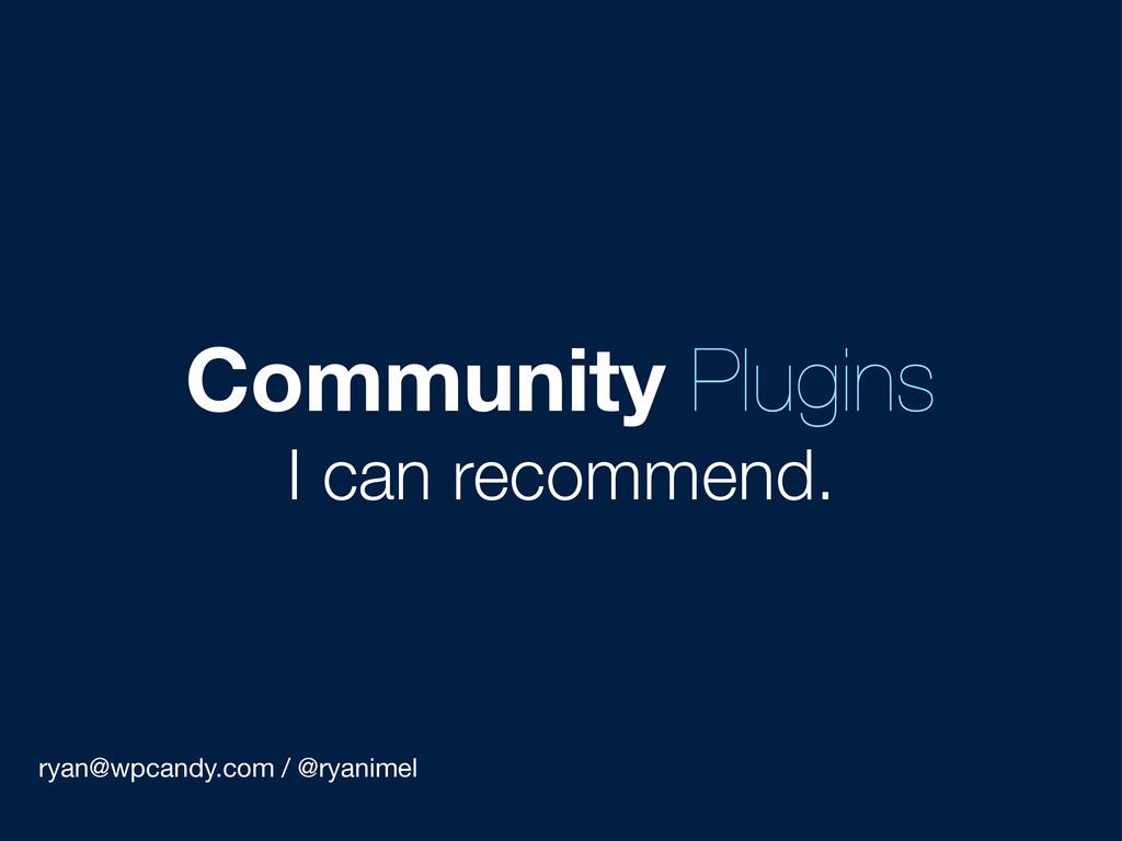 ryan@wpcandy.com / @ryanimel Community Plugins ...