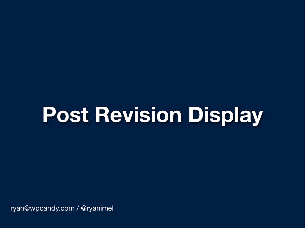 Post Revision Display ryan@wpcandy.com / @ryani...