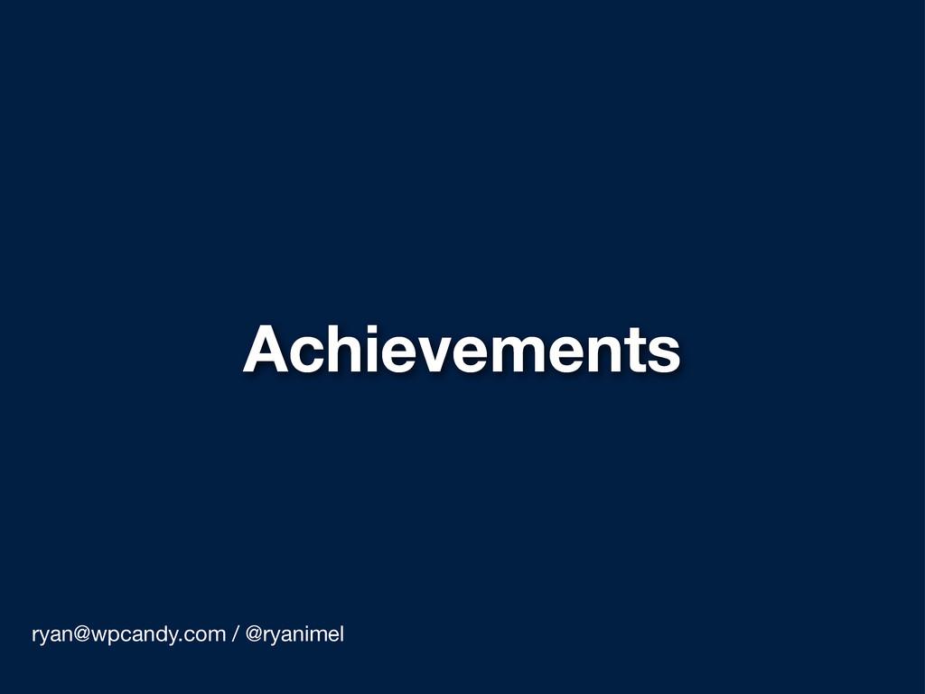 Achievements ryan@wpcandy.com / @ryanimel